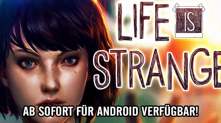[ANDROID] LIFE IS STRANGE – Ab sofort für Android verfügbar!