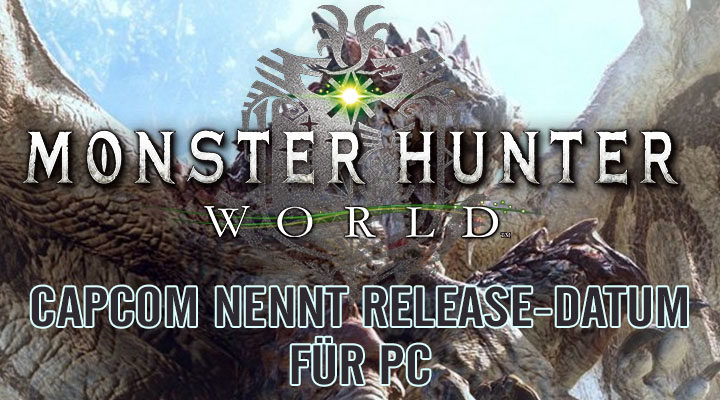 [PC] MONSTER HUNTER: WORLD – PC Release Datum bekannt!