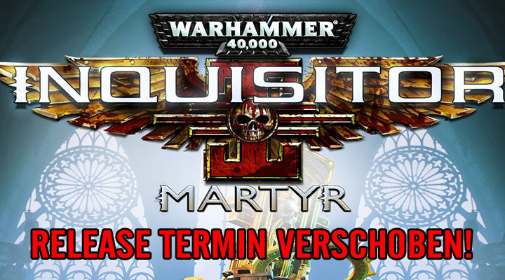 [MULTI] Warhammer 40.000: Inquisitor – Martyr- Release verschoben!