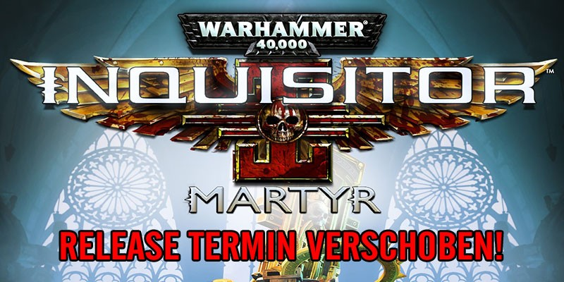 Warhammer 40.000: Inquisitor – Martyr- Release verschoben!